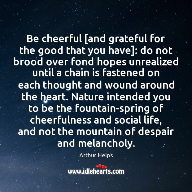 Be cheerful [and grateful for the good that you have]: do not Image