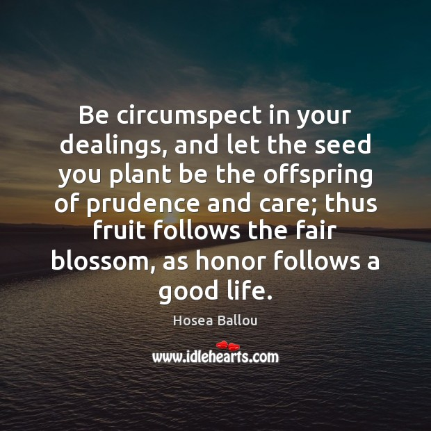 Be circumspect in your dealings, and let the seed you plant be Image