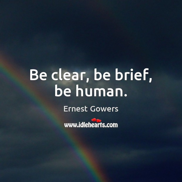 Be clear, be brief, be human. Image