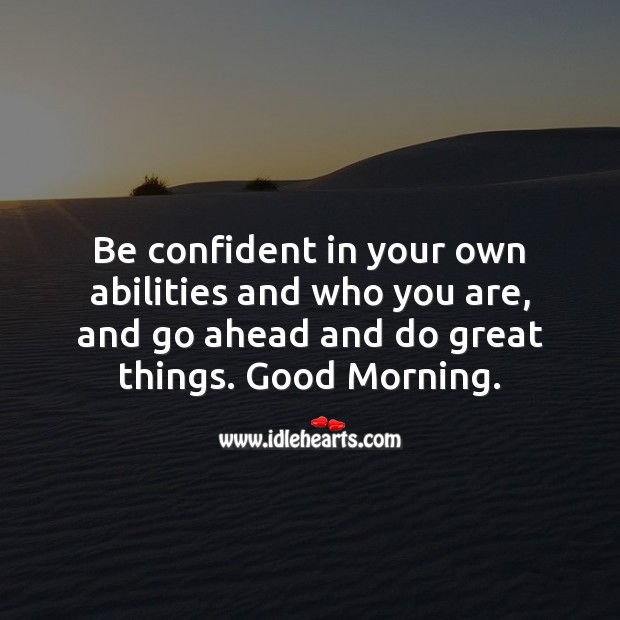 Image, Be confident in your own abilities. Good Morning.
