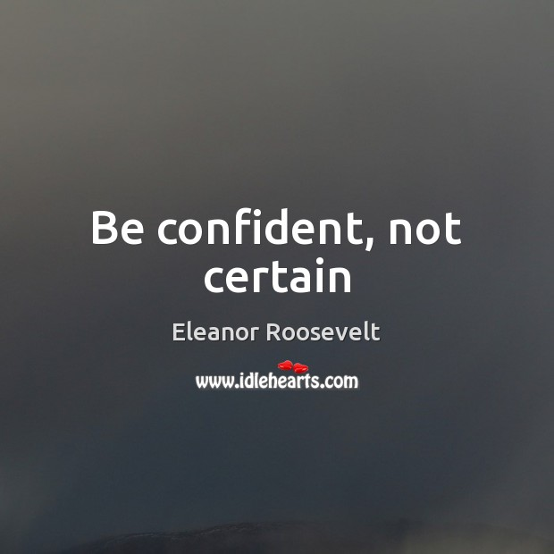 Image, Be confident, not certain