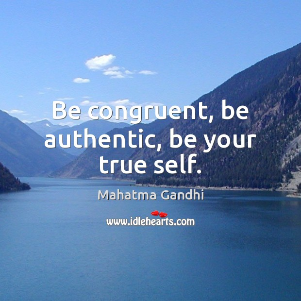 Be congruent, be authentic, be your true self. Image