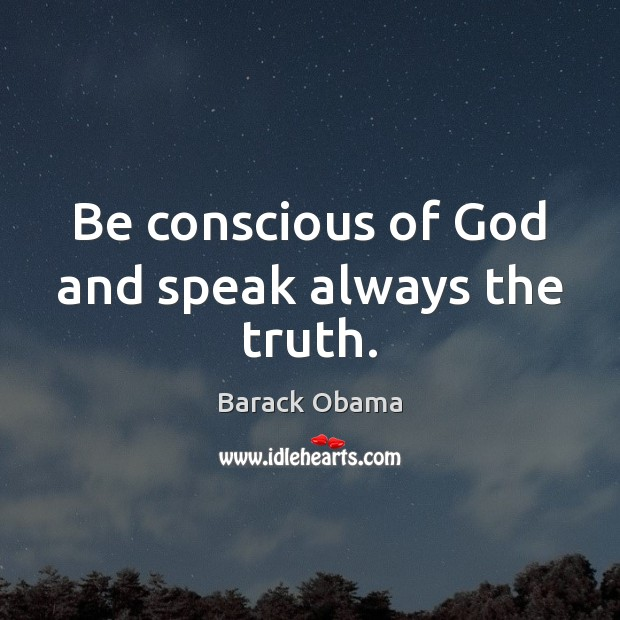Image, Be conscious of God and speak always the truth.