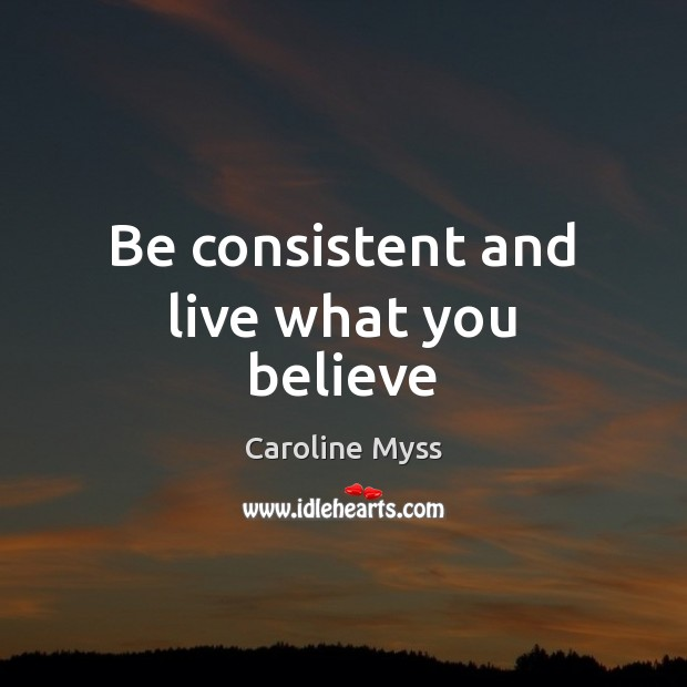 Be consistent and live what you believe Image