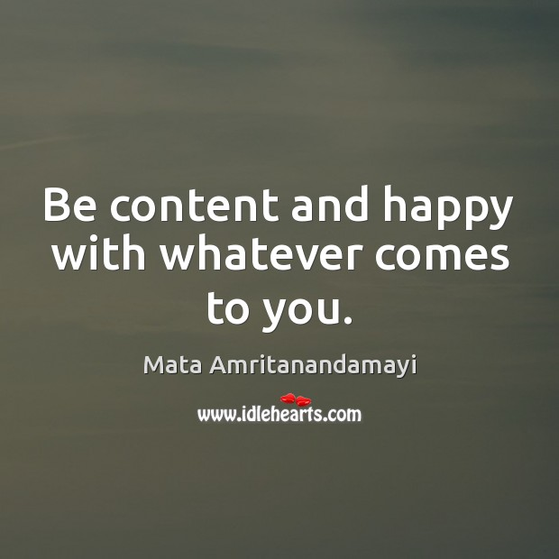 Be content and happy with whatever comes to you. Image