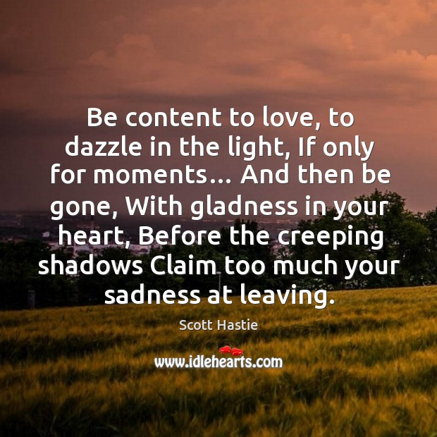 Be content to love, to dazzle in the light, If only for Image