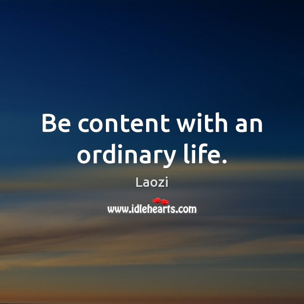 Image, Be content with an ordinary life.