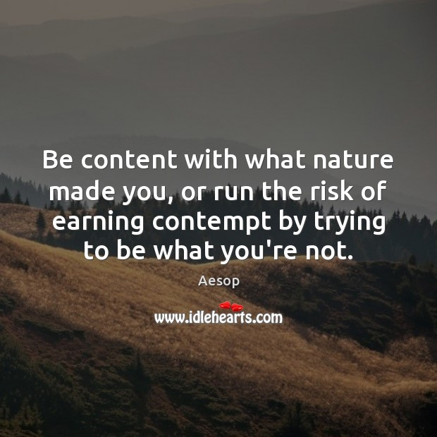 Be content with what nature made you, or run the risk of Image