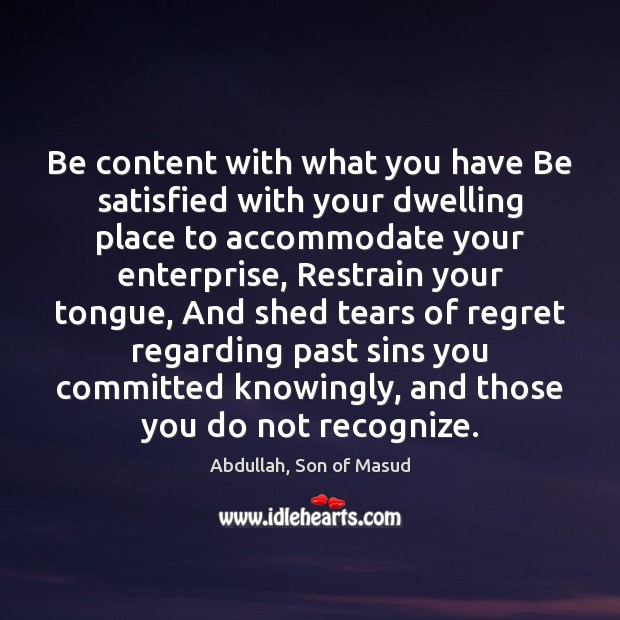 Be content with what you have Be satisfied with your dwelling place Image