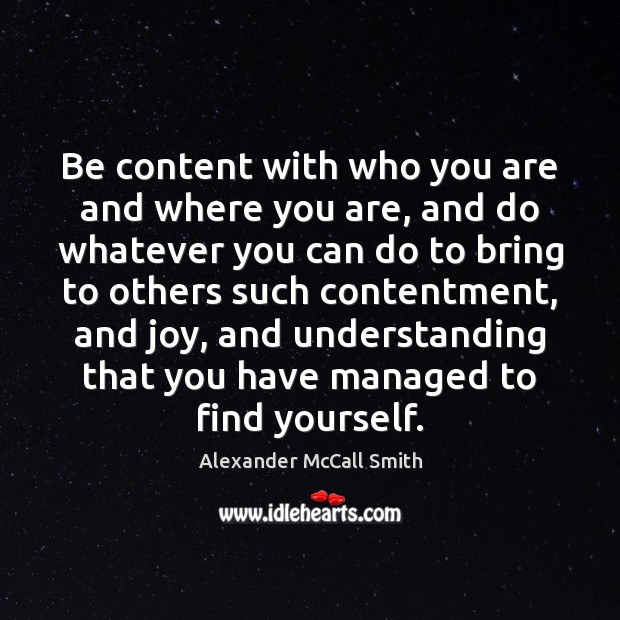 Image, Be content with who you are and where you are, and do