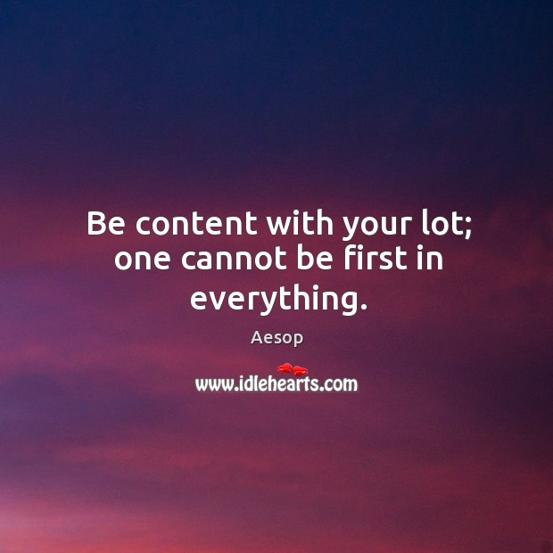 Image, Be content with your lot; one cannot be first in everything.