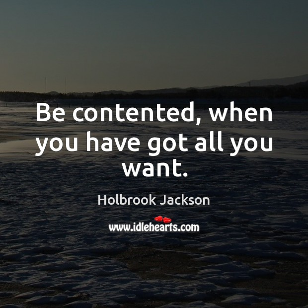 Be contented, when you have got all you want. Image