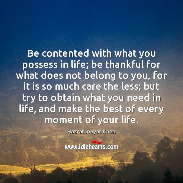 Be contented with what you possess in life; be thankful for what Hazrat Inayat Khan Picture Quote