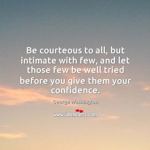 Image, Be courteous to all, but intimate with few, and let those few be well tried before you give them your confidence.