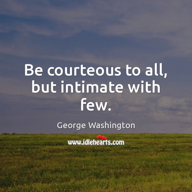 Image, Be courteous to all, but intimate with few.