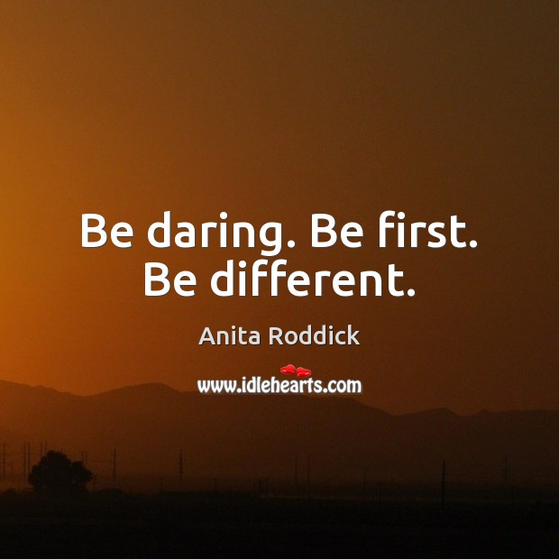 Be daring. Be first. Be different. Image