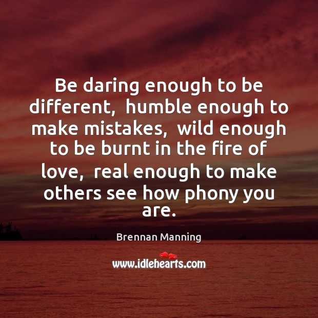Brennan Manning Picture Quote image saying: Be daring enough to be different,  humble enough to make mistakes,  wild