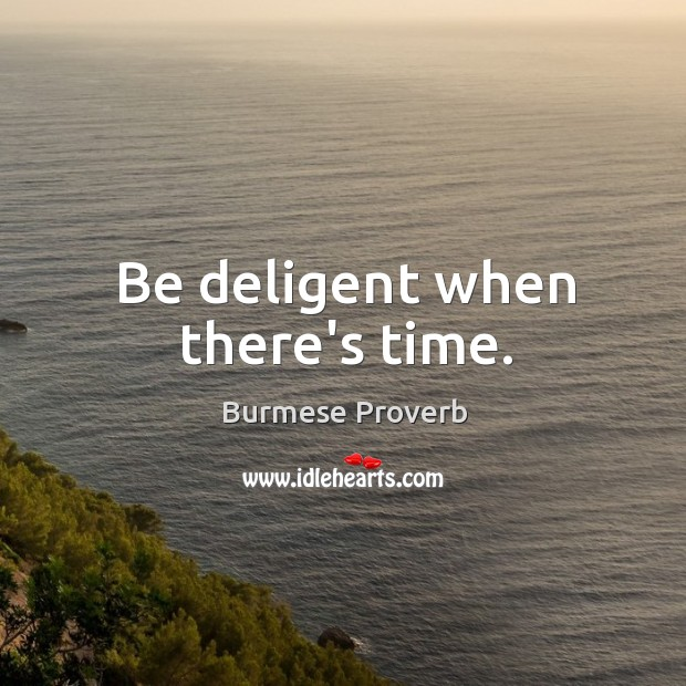 Be deligent when there's time. Burmese Proverbs Image