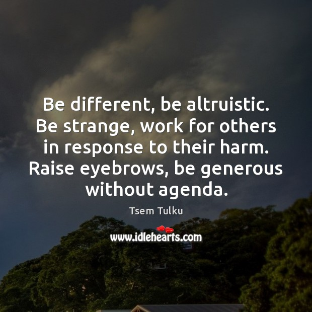 Image, Be different, be altruistic. Be strange, work for others in response to