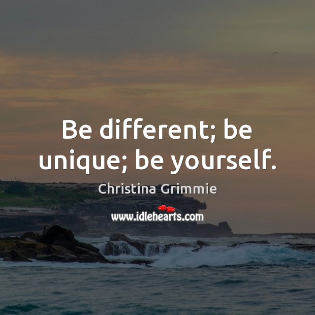 Image, Be different; be unique; be yourself.