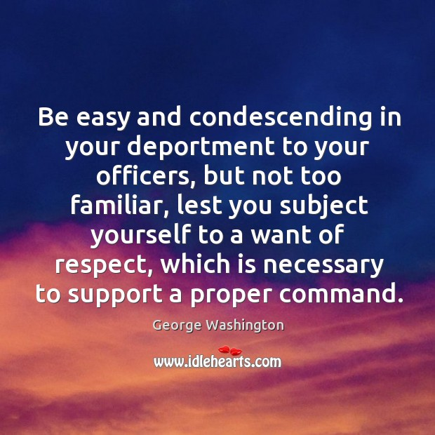 Be easy and condescending in your deportment to your officers, but not Image