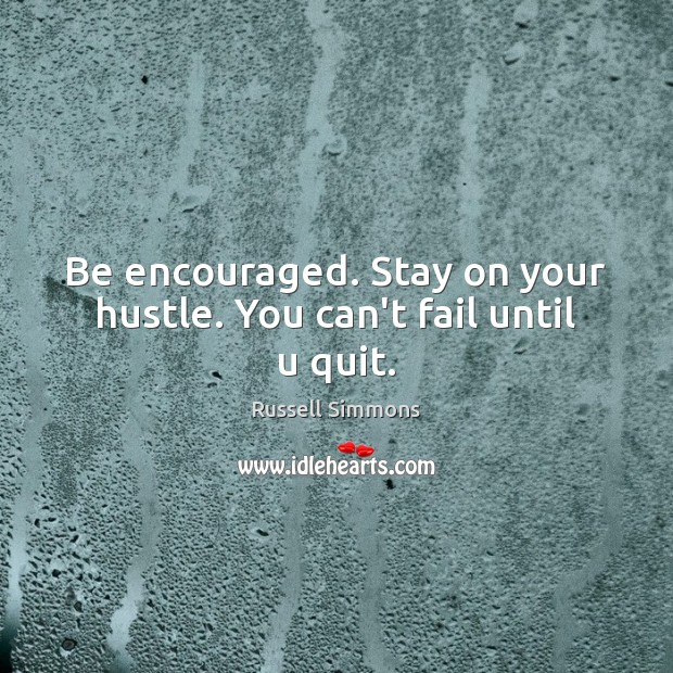 Be encouraged. Stay on your hustle. You can't fail until u quit. Image