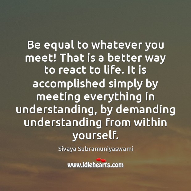 Be equal to whatever you meet! That is a better way to Image