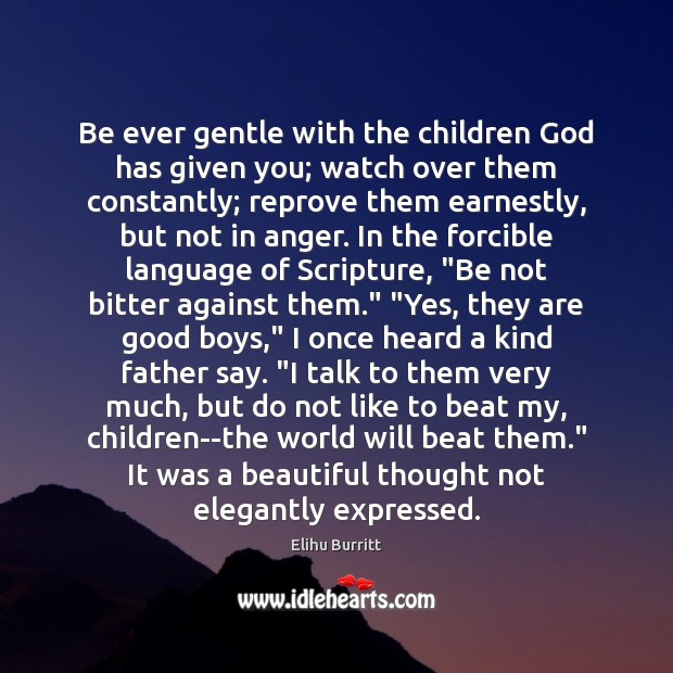 Image, Be ever gentle with the children God has given you; watch over