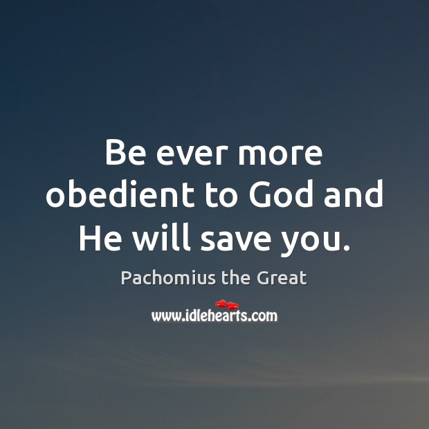 Be ever more obedient to God and He will save you. Image