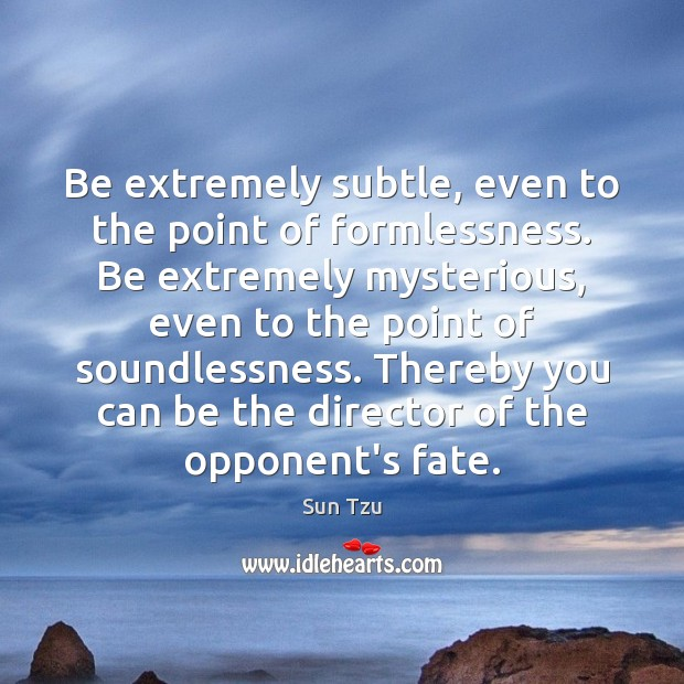 Be extremely subtle, even to the point of formlessness. Be extremely mysterious, Image