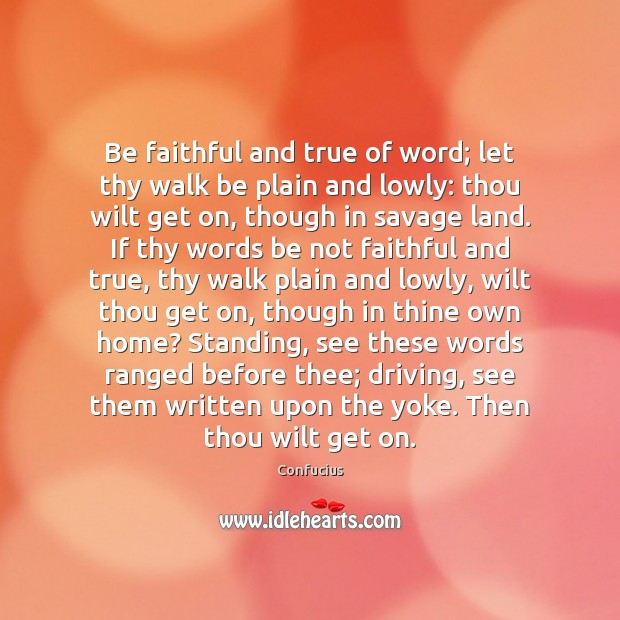 Image, Be faithful and true of word; let thy walk be plain and