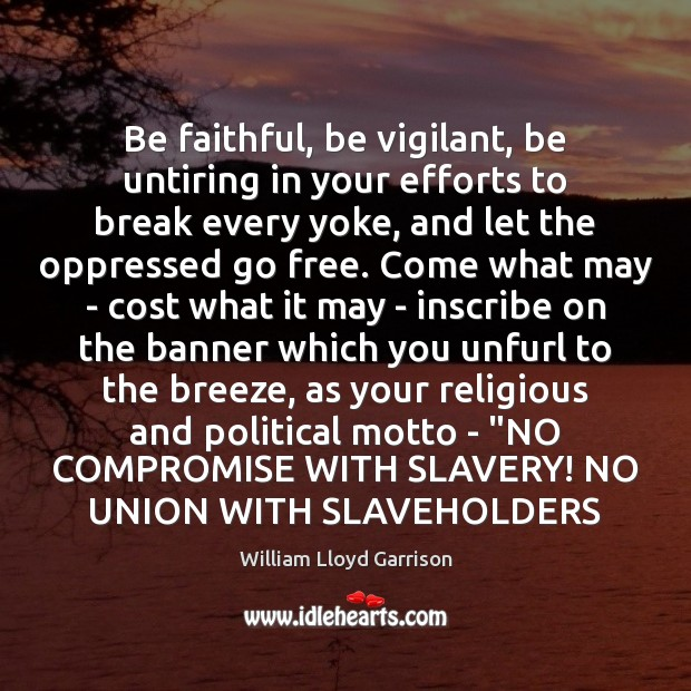 Be faithful, be vigilant, be untiring in your efforts to break every Image