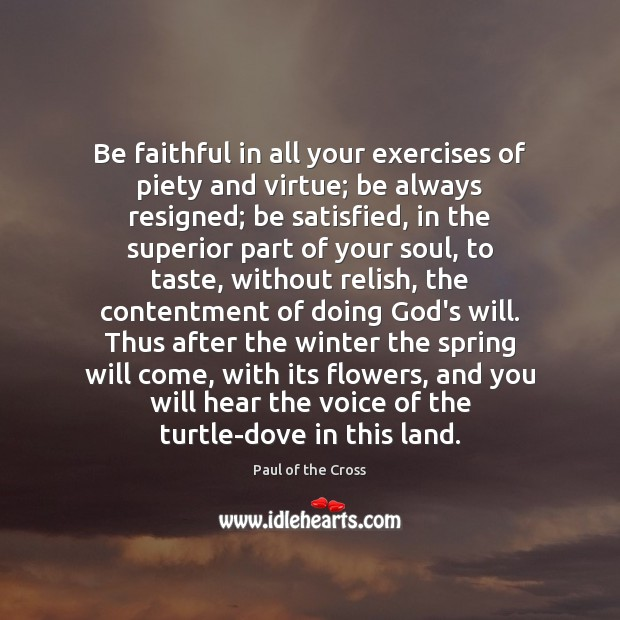 Be faithful in all your exercises of piety and virtue; be always Paul of the Cross Picture Quote