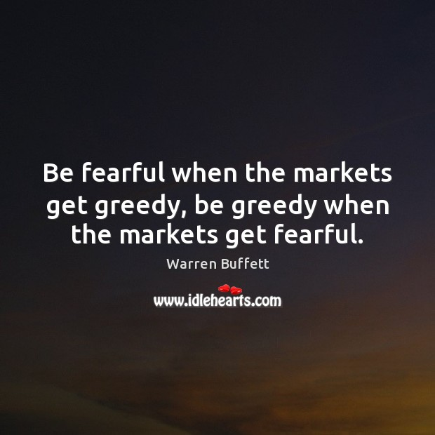 Image, Be fearful when the markets get greedy, be greedy when the markets get fearful.