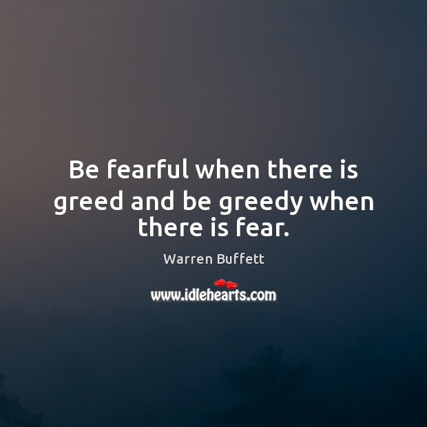 Image, Be fearful when there is greed and be greedy when there is fear.