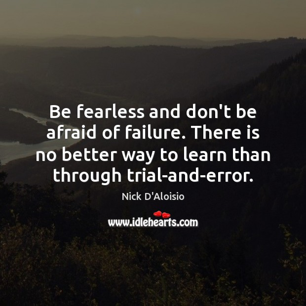 Image, Be fearless and don't be afraid of failure. There is no better