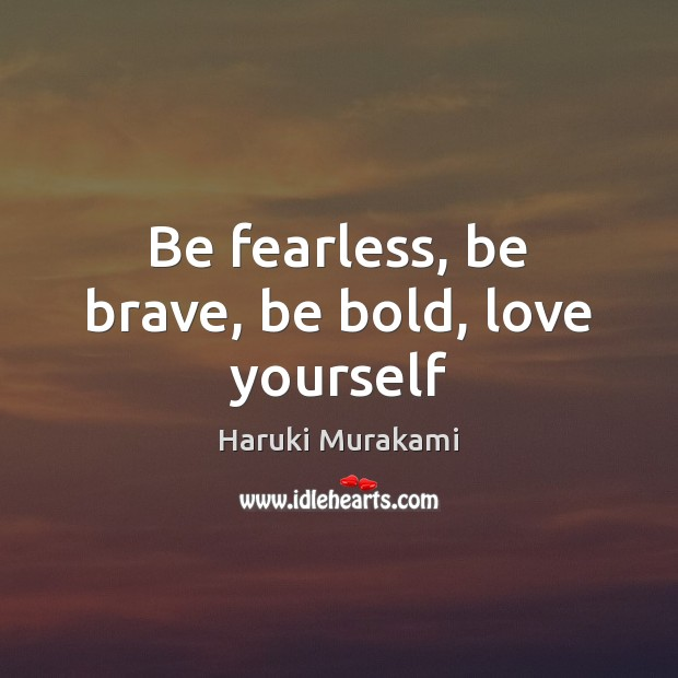 Image, Be fearless, be brave, be bold, love yourself
