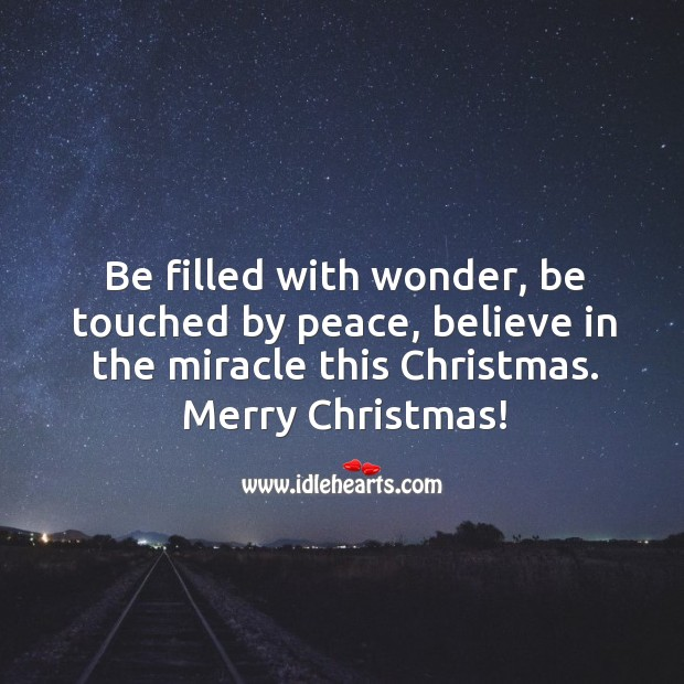 Be filled with wonder, be touched by peace, believe in the miracle this Christmas. Image
