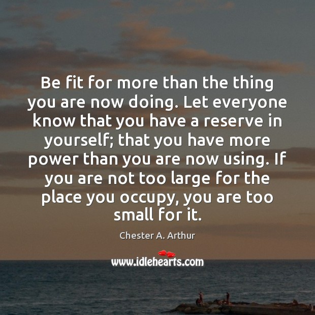 Be fit for more than the thing you are now doing. Let Image