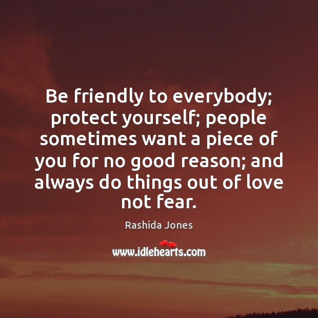 Be friendly to everybody; protect yourself; people sometimes want a piece of Rashida Jones Picture Quote