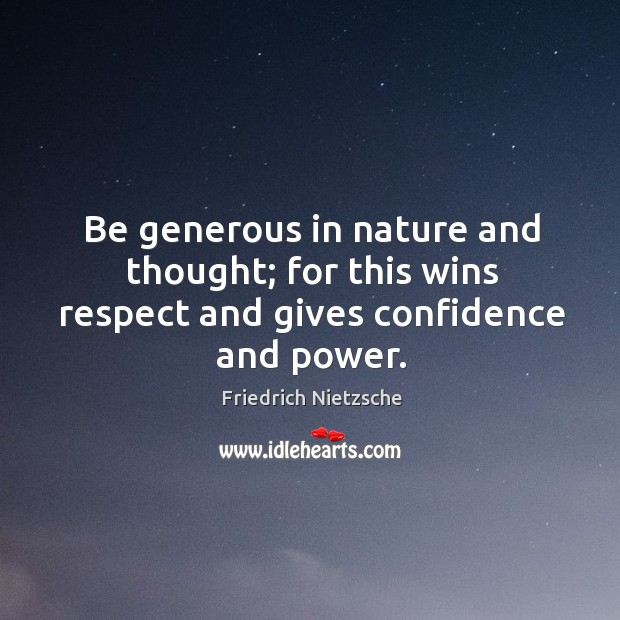 Image, Be generous in nature and thought; for this wins respect and gives confidence and power.