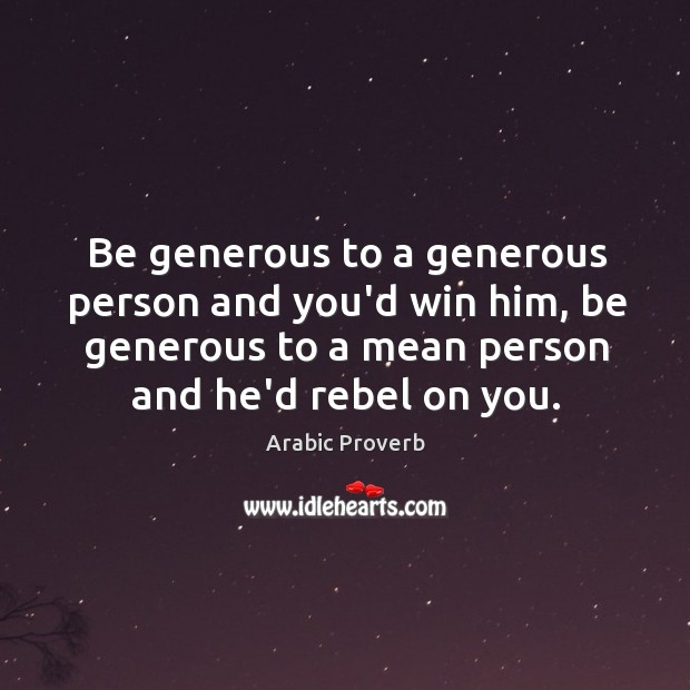 Image, Be generous to a generous person and you'd win him