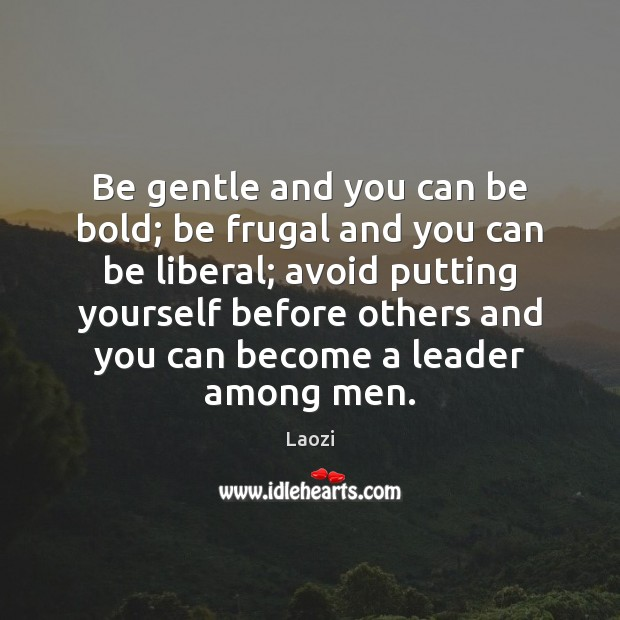 Image, Be gentle and you can be bold; be frugal and you can