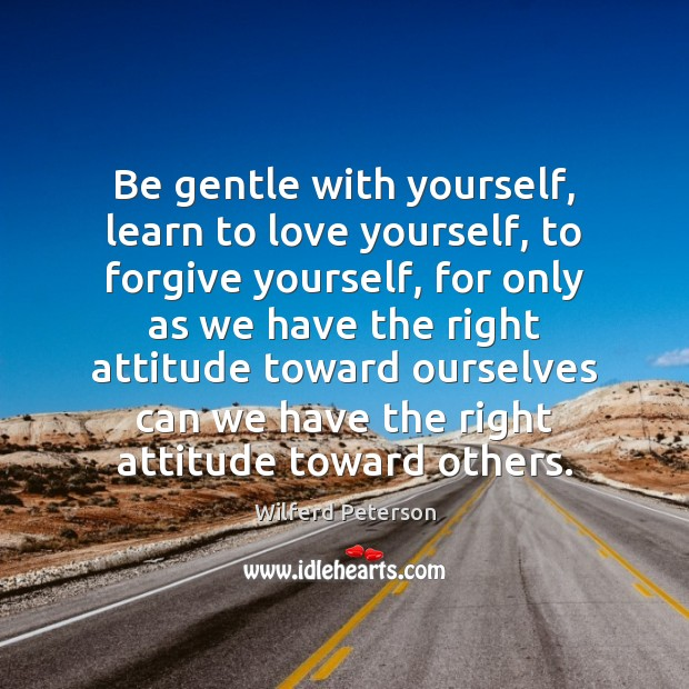 Be gentle with yourself, learn to love yourself, to forgive yourself, for Forgive Yourself Quotes Image