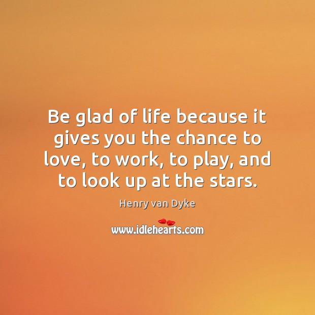 Be glad of life because it gives you the chance to love, Image