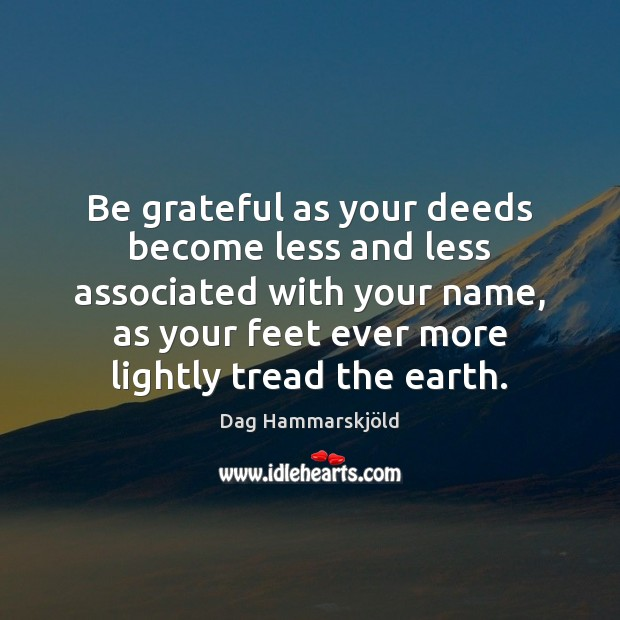 Image, Be grateful as your deeds become less and less associated with your