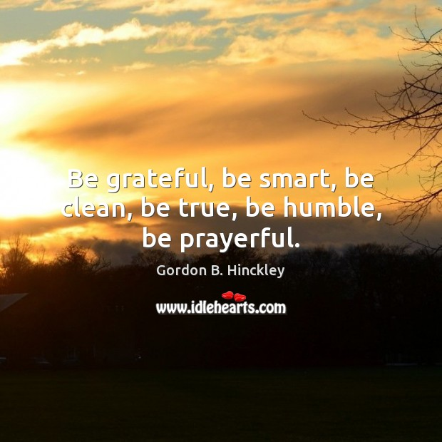 Image, Be grateful, be smart, be clean, be true, be humble, be prayerful.