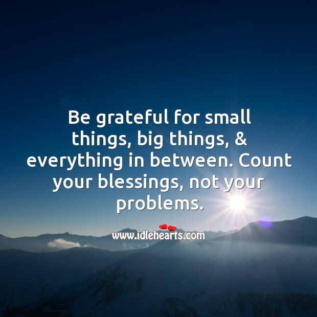 Image, Be grateful for small things, big things, & everything in between.