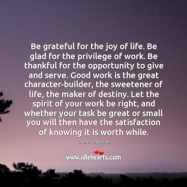 Be grateful for the joy of life. Be glad for the privilege Grenville Kleiser Picture Quote