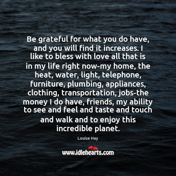 Image, Be grateful for what you do have, and you will find it